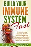 build your immune system fast proven immune boosters healthy anti cancer recipes homeopathic remedies probiotic yogurt recipes herbal tea and more detox and strong immunity series book 3