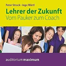 Lehrer der Zukunft: Vom Pauker zum Coach Hörbuch von Ingo Würtl, Peter Struck Gesprochen von: Kerstin Hoffmann