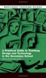 A Practical Guide to Teaching Design and Technology in the Secondary School, , 0415423694