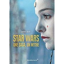 Star Wars: une saga, un mythe: Une saga, un mythe, un univers