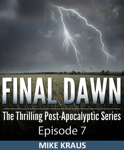 Final Dawn: Episode 7 (The Thrilling Post-Apocalyptic Series) by [Kraus, Mike]