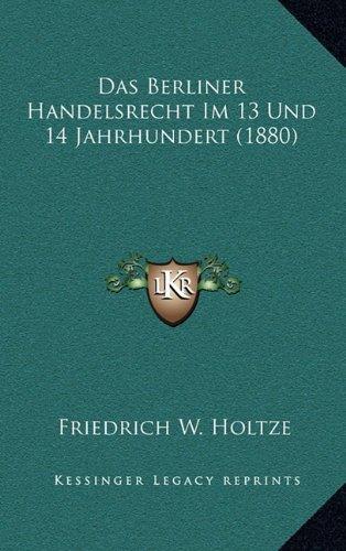 Das Berliner Handelsrecht Im 13 Und 14 Jahrhundert (1880) (German Edition) PDF
