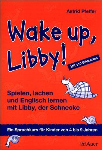 Wake up, Libby!: Spielen, lachen und Englisch lernen mit Libby, der Schnecke. Ein Sprachkurs für Kinder von 4 bis 9 Jahren
