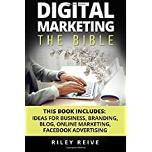 Digital Marketing: The Bible - 5 Manuscripts - Business Ideas, Branding, Blog, Online Marketing, Facebook Advertising (The Most Comprehensive Course Which Cover All Areas Of Digital Marketing 2017)