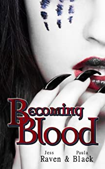 Becoming Blood (The Becoming Novels Book 3) by [Raven, Jess, Black, Paula]