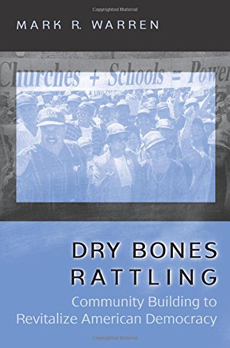 Dry Bones Rattling: Community Building to Revitalize American Democracy (Princeton Studies in American Politics: Historical, International, and Comparative Perspectives)