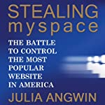 Stealing MySpace: The Battle to Control the Most Popular Website in America | Julia Angwin