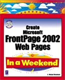 Create Microsoft FrontPage 2002 Web Pages In a Weekend w/CD