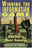 Winning the Information Game : Seven Steps to Market Domination, Timmerman, Frederick W., Jr., 1890009768