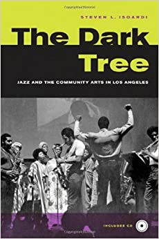 The Dark Tree: Jazz and the Community Arts in Los Angeles by Steve Isoardi (2006-04-10)