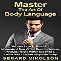 Body Language: Non-Verbal Communication: Analyze People & Read People Instantly Audiobook by Gerard Mikolson Narrated by Lynn Longseth