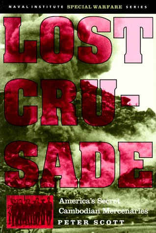Lost Crusade: America's Secret Cambodian Mercenaries (Naval Institute Special Warfare Series)