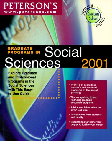 Graduate Programs in Social Sciences 2001: Explore Graduate and Professional Programs in the Social Sciences With This Easy-To-Use Guide (Peterson's Graduate Programs in Social Sciences, 2001)