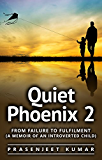 Quiet Phoenix 2: From Failure to Fulfilment: A Memoir of an Introverted Child
