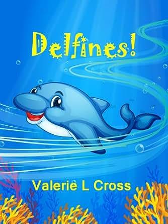 ¡Delfines! Libro para niños; Extraordinarias Imágenes y