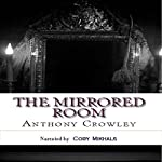 The Mirrored Room | Anthony Crowley