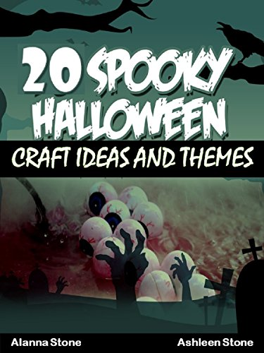 Halloween Decoration Ideas 2016 (20 Spooky Halloween Craft Ideas and Themes (Holiday Entertaining Book 19))