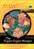 The Super-Duper Blooper, Robert Elmer, 0764226274