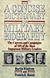A Concise Dictionary of Military Biography, Martin Windrow and Francis K. Mason, 0471551813