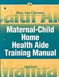 Maternal-Child Home Health Aide Training Manual, Chestnut, Mary Ann, 0781712041