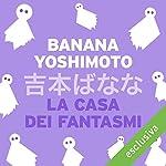 La casa dei fantasmi | Banana Yoshimoto