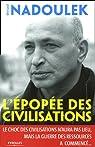 L'épopée des civilisations : Le choc des civilisations n'aura pas lieu, mais la guerre des ressources a commencé ... par Nadoulek
