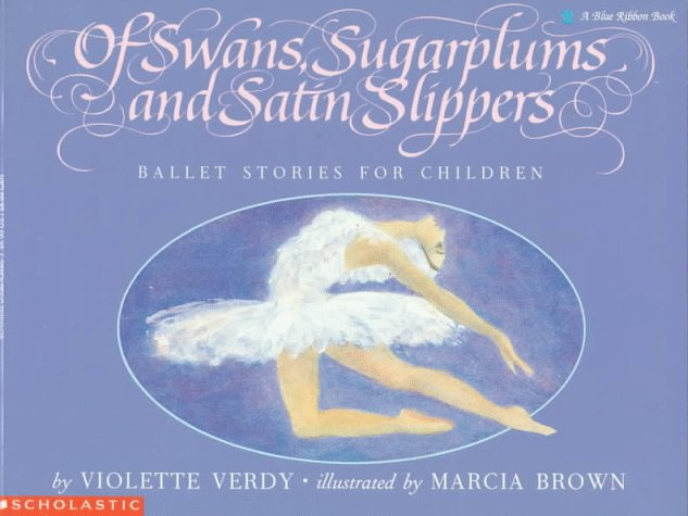 Of Swans, Sugarplums and Satin Slippers: Ballet Stories for Children (Blue Ribbon Book)