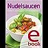 Nudelsaucen: Unsere 100 besten Rezepte in einem Kochbuch