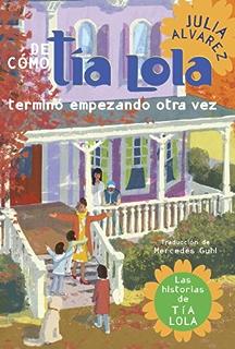 De como tia Lola termino empezando otra vez (The Tia Lola Stories nº 4)