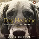 Dog Medicine: How My Dog Saved Me from Myself | Julie Barton