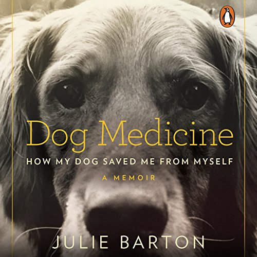 Dog Medicine: How My Dog Saved Me from Myself by Penguin Audio