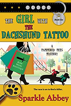 The Girl with the Dachshund Tattoo (The Pampered Pets Series Book 6) by [Abbey, Sparkle]