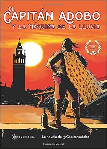 El Capitán Adobo: Y la máquina de la lluvia: Amazon.es: Rafael flores Y Enrique gago: Libros