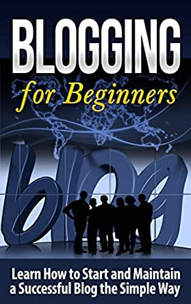 Amazon com: Blogging for Beginners: Learn How to Start and