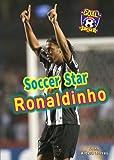 Soccer Star Ronaldinho (Goal! Latin Stars of Soccer)