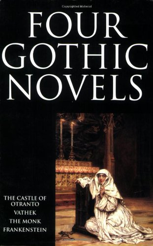 Four Gothic Novels: The Castle of Otranto Vathek The Monk Frankenstein (Worlds Classics) Horace Walpole, William Beckford, Matthew Lewis and Mary Shelley