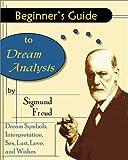 Beginner's Guide to Dream Analysis, Sigmund Freud, 0970978898