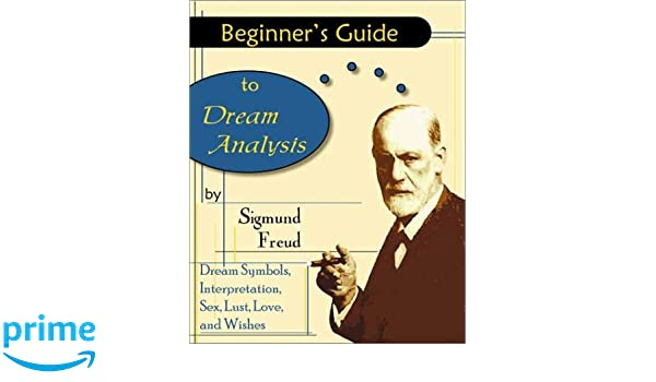 Beginners Guide To Dream Analysis Sigmund Freud 9780970978899