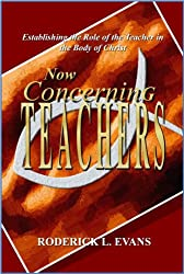Now Concerning Teachers: Establishing the Role of the Teacher in the Body of Christ