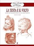 Arte e Tecnica del Disegno - 11 - La testa e il volto: Come raffigurare ritratti e visi caratteristici