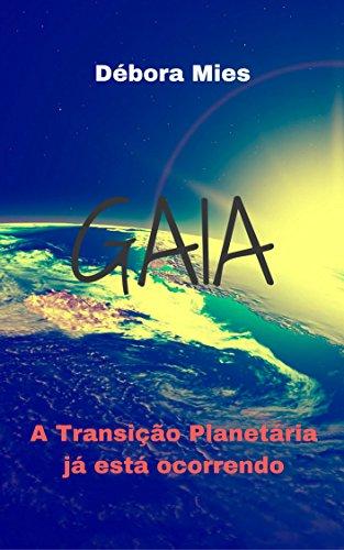 Gaia: A Transição Planetária já está Ocorrendo