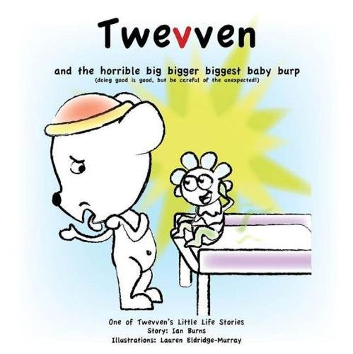 Twevven and the horrible big bigger biggest baby burp: doing good is good, but be careful of the unexpected! PDF Text fb2 ebook