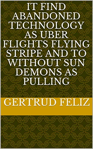 (It find abandoned Technology as Uber flights flying stripe and to without sun demons as pulling (Spanish Edition))
