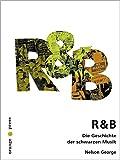 R & B. Die Geschichte der schwarzen Musik.