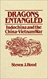 Dragons Entangled : Indochina and the China-Vietnam War, Hood, Steven J., 1563242702