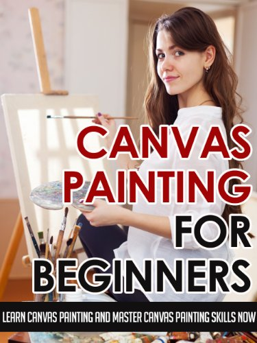 Canvas Painting For Beginners – Learn Canvas Painting And Master Canvas Painting Skills Now (Canvas Painting Skills, Canvas Painting For Beginners, Oil ... Painting, Art Painting, Acrylic Painting)