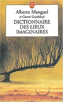 Dictionnaire des lieux imaginaires par Manguel