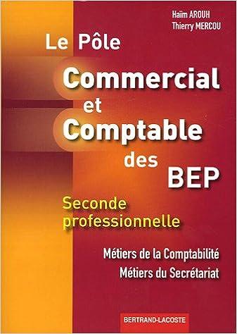 Lire un Commercial et Comptable BEP 2e Pro Métiers de la Comptabilité Métiers du Secrétariat Le Pôle pdf ebook