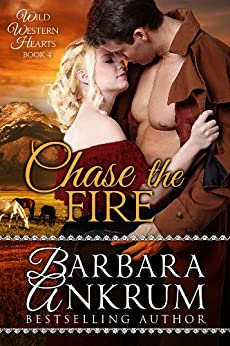 Chase the Fire (Wild Western Hearts Series, Book 4) by [Ankrum, Barbara]