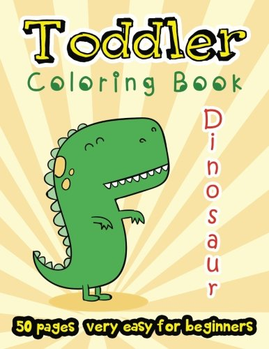 Dinosaur Toddler Coloring Book 50 Pages very easy for beginners: Large Print Coloring Book for Kids Ages 2-4 -